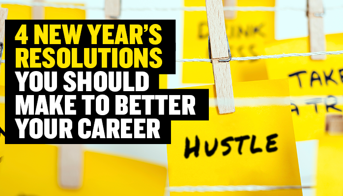 Want To Improve Your Career? 4 New Year Resolutions You Should Consider