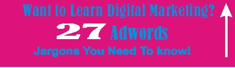 Want To Learn Digital Marketing? 27 Google Adwords Terms You Need To Know!